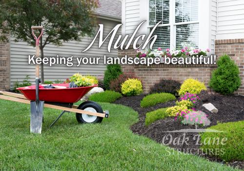 Mulch - Keeping your landscape beautiful!
